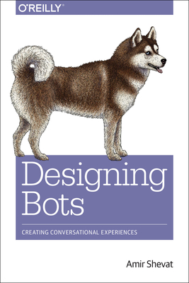 Designing Bots: Creating Conversational Experiences Cover Image