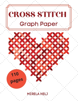 Cross Stitch Graph Paper(110 Pages): Create Your Own Embroidery Patterns Needlework Design! Cover Image