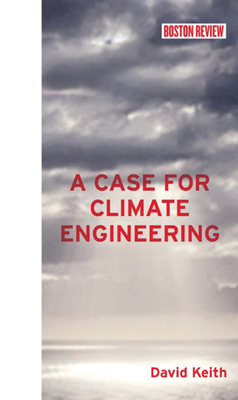 A Case for Climate Engineering (Boston Review Books) Cover Image