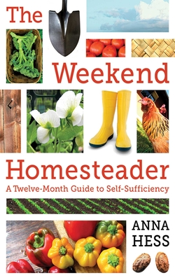 The Weekend Homesteader: A Twelve-Month Guide to Self-Sufficiency Cover Image
