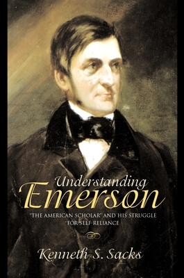 Understanding Emerson: The American Scholar and His Struggle for Self-Reliance Cover Image