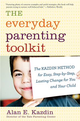 The Everyday Parenting Toolkit: The Kazdin Method for Easy, Step-by-Step, Lasting Change for You and Your Child Cover Image