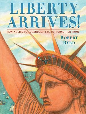 Liberty Arrives!: How America's Grandest Statue Found Her Home Cover Image