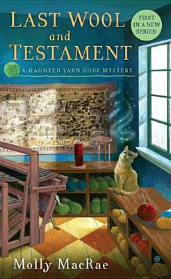 Last Wool and Testament: A Haunted Yarn Shop Mystery Cover Image