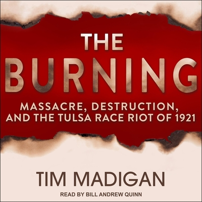 The Burning: Massacre, Destruction, and the Tulsa Race Riot of 1921 Cover Image
