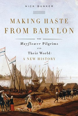 Making Haste from Babylon: The Mayflower Pilgrims and Their World: A New History Cover Image