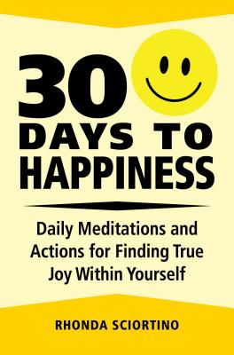 30 Days to Happiness: Daily Meditations and Actions for Finding True Joy Within Yourself Cover Image