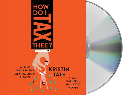 How Do I Tax Thee?: A Field Guide to the Great American Rip-Off Cover Image