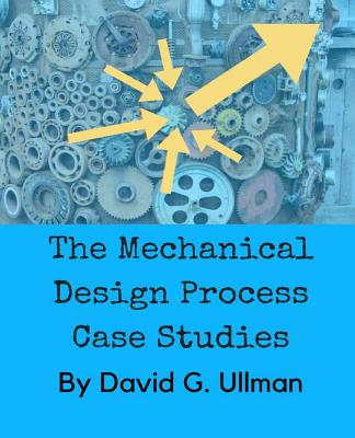 The Mechanical Design Process Case Studies Cover Image