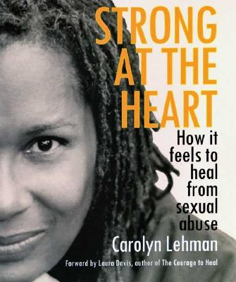 Strong at the Heart: How It Feels to Heal from Sexual Abuse Cover Image