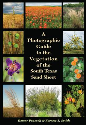 A Photographic Guide to the Vegetation of the South Texas Sand Sheet (Perspectives on South Texas, sponsored by Texas A&M University-Kingsville) Cover Image