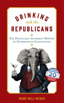 Drinking with the Republicans: The Politically Incorrect History of Conservative Concoctions Cover Image