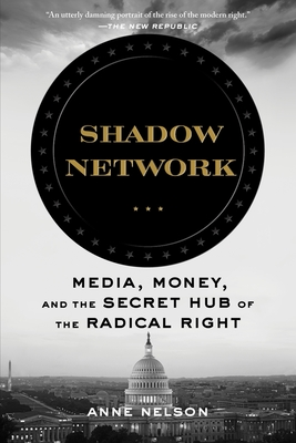 Shadow Network: Media, Money, and the Secret Hub of the Radical Right Cover Image