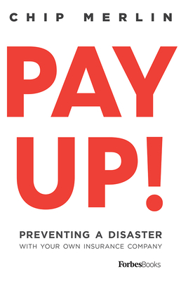 Pay Up!: Preventing a Disaster with Your Own Insurance Company Cover Image