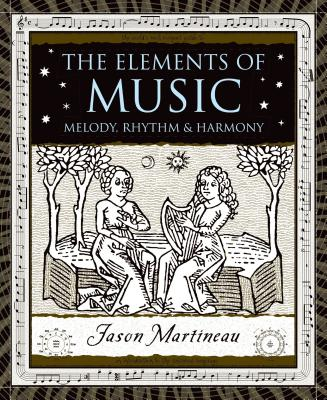 The Elements of Music: Melody, Rhythm, and Harmony (Wooden Books) Cover Image