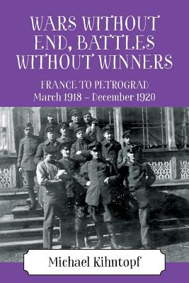Wars Without End, Battles Without Winners: France to Petrograd March 1918 - December 1920 Cover Image