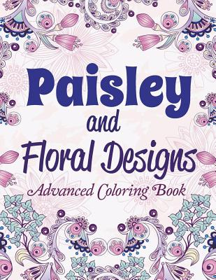 Paisley and Floral Designs: Advanced Coloring Book Cover Image