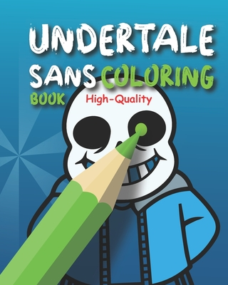 Undertale Sans Coloring Book: Sans True Gifts For Family, Featuring Official Sans Characters from Undertale Game, Coloring Book For Sans Kids, Adult Cover Image