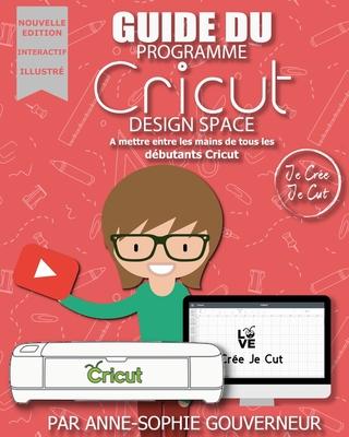 Guide du Cricut Design Space: à mettre entre toutes les mains des débutants Cricut! Nouvelle version! Cover Image