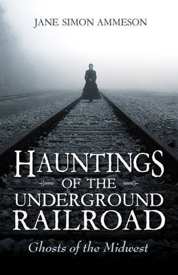 Hauntings of the Underground Railroad: Ghosts of the Midwest Cover Image