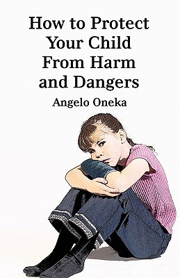 How to Protect Your Child from Harm and Dangers Cover Image