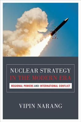 Nuclear Strategy in the Modern Era: Regional Powers and International Conflict (Princeton Studies in International History and Politics) Cover Image
