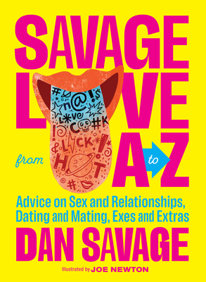 Savage Love from A to Z: Advice on Sex and Relationships, Dating and Mating, Exes and Extras Cover Image