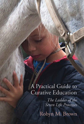 A Practical Guide to Curative Education: The Ladder of the Seven Life Processes Cover Image