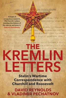 The Kremlin Letters: Stalin's Wartime Correspondence with Churchill and Roosevelt Cover Image