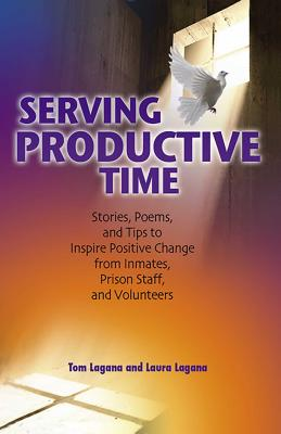 Serving Productive Time: Stories, Poems, and Tips to Inspire Positive Change from Inmates, Prison Staff, and Volunteers   Cover Image