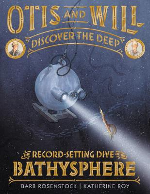 Otis and Will Discover the Deep: The Record-Setting Dive of the Bathysphere Cover Image