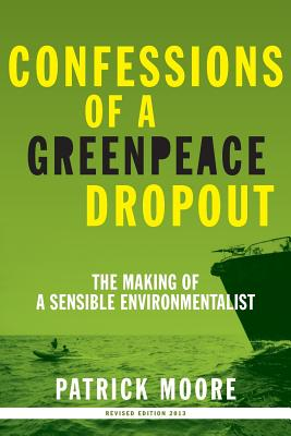 Confessions of a Greenpeace Dropout: The Making of a Sensible Environmentalist Cover Image