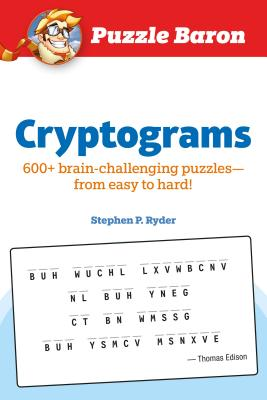Puzzle Baron Cryptograms: 100 Brain-Challenging Puzzles--From Easy to Hard! Cover Image