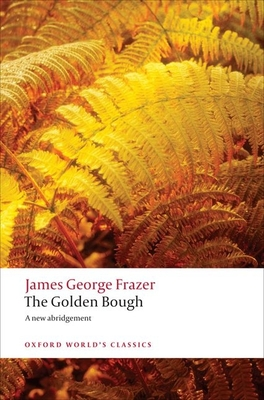 The Golden Bough: A Study in Magic and Religion (Oxford World's Classics) Cover Image