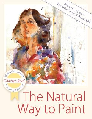 The Natural Way to Paint: Rendering the Figure in Watercolor Simply and Beautifully Cover Image