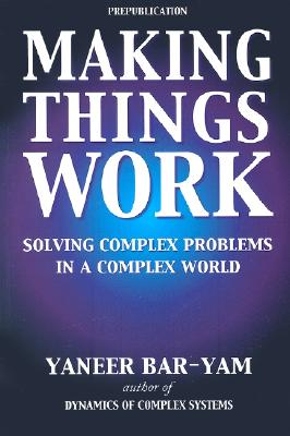 Making Things Work: Solving Complex Problems in a Complex World Cover Image