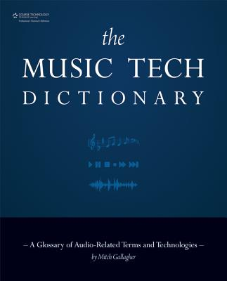 The Music Tech Dictionary: A Glossary of Audio-Related Terms and Technologies Cover Image