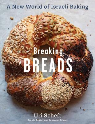 Breaking Breads: A New World of Israeli Baking--Flatbreads, Stuffed Breads, Challahs, Cookies, and the Legendary Chocolate Babka Cover Image