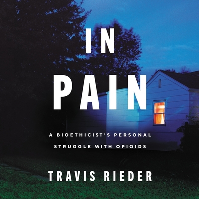 In Pain Lib/E: A Bioethicist's Personal Struggle with Opioids Cover Image