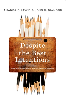 Despite the Best Intentions: How Racial Inequality Thrives in Good Schools (Transgressing Boundaries: Studies in Black Politics and Blac) Cover Image