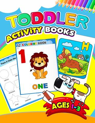 Toddler Activity books ages 1-3: Activity book for Boy, Girls, Kids, Children (First Workbook for your Kids) Cover Image