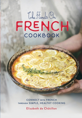 The Hands On French Cookbook: Connect with French through Simple, Healthy Cooking (A unique book for learning French language) Cover Image