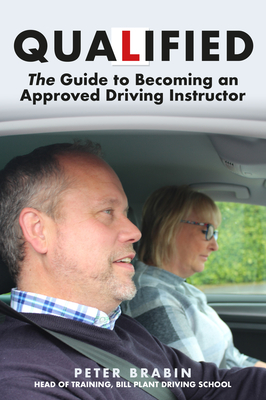 Qualified: The Guide to Becoming an Approved Driving Instructor Cover Image