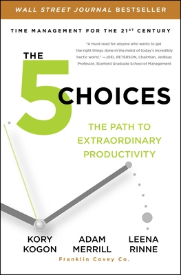 The 5 Choices: The Path to Extraordinary Productivity Cover Image