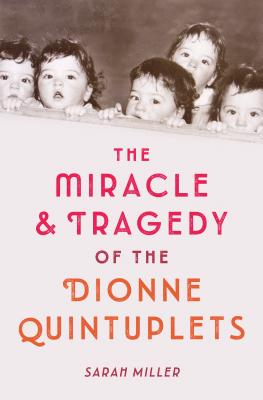 The Miracle & Tragedy of the Dionne Quintuplets Cover Image