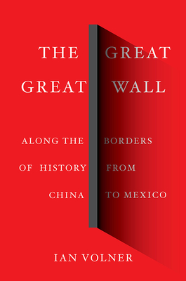 The Great Great Wall: Along the Borders of History from China to Mexico Cover Image