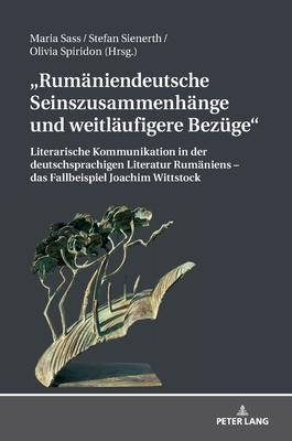 Rumaeniendeutsche Seinszusammenhaenge Und Weitlaeufigere Bezuege: Literarische Kommunikation in Der Deutschsprachigen Literatur Rumaeniens - Das Fallb Cover Image