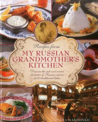 Recipes from My Russian Grandmother's Kitchen: Discover the Rich and Varied Character of Russian Cuisine in 60 Traditional Dishes Cover Image