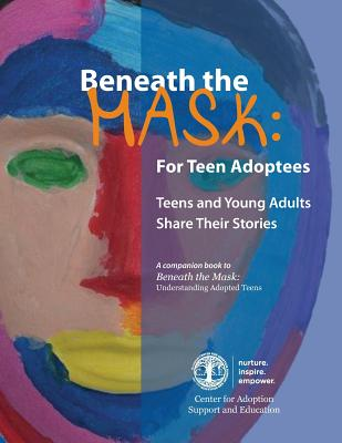 Beneath the Mask: For Teen Adoptees: Teens and Young Adults Share Their Stories Cover Image