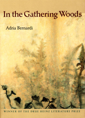 Cover for In the Gathering Woods (Pitt Drue Heinz Lit Prize)